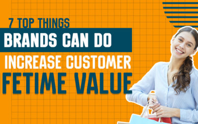 7 Top Things Brands Can Do to Increase Customer Lifetime Value