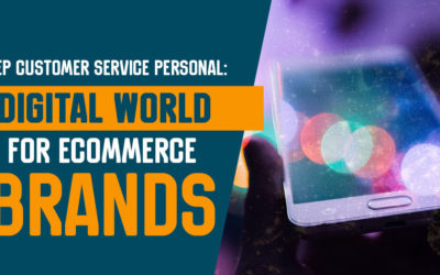 Keep Customer Service Personal: Digital World for eCommerce Brands