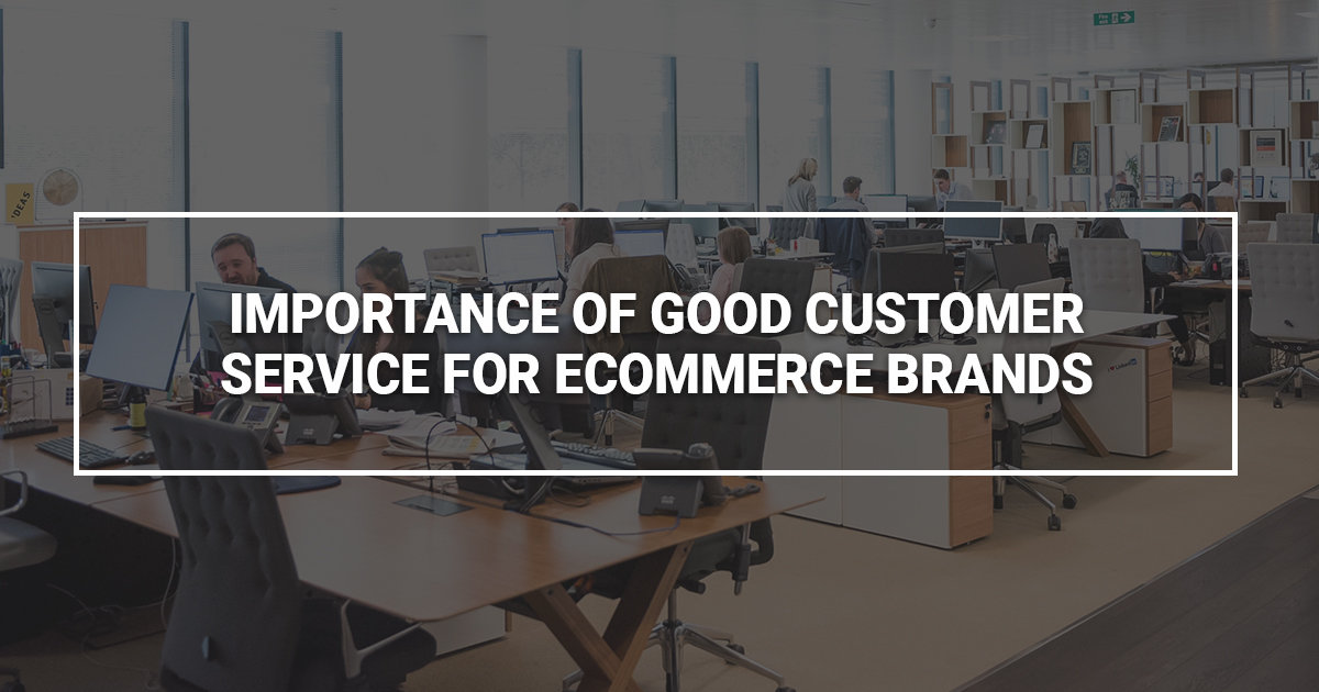 Importance of Good Customer Service for eCommerce Brands