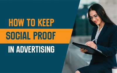 How to Keep Social Proof in Advertising (Updated 2021)