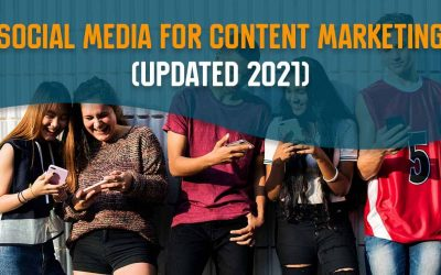 Social Media for Content Marketing (Updated 2021)