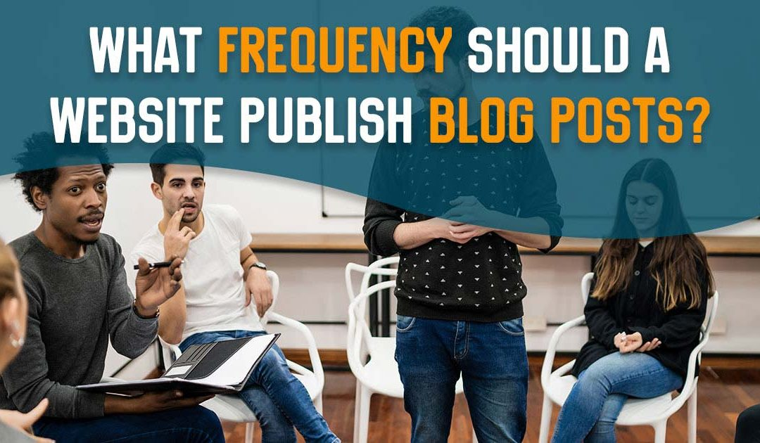 What Frequency Should a Website Publish Blog Posts?