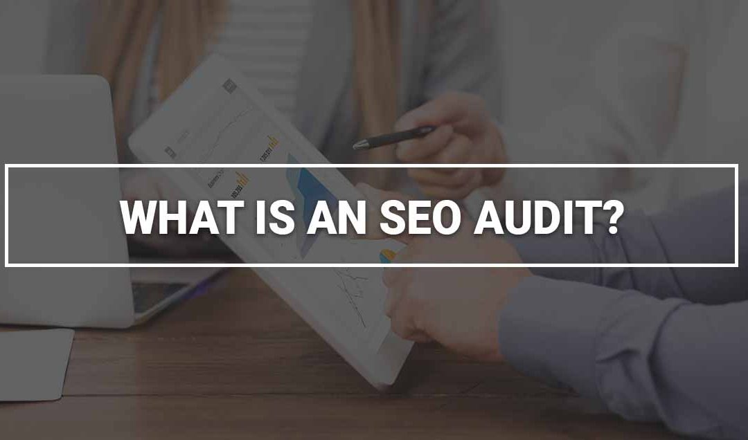 What Is a Search Engine Optimization Audit? | What is an SEO Audit?